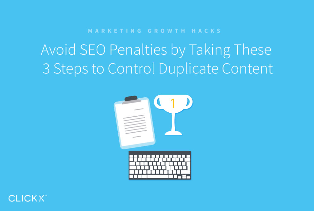 Avoid SEO Penalties by Taking These 3 Steps to Control Duplicate Content | Clickx.io