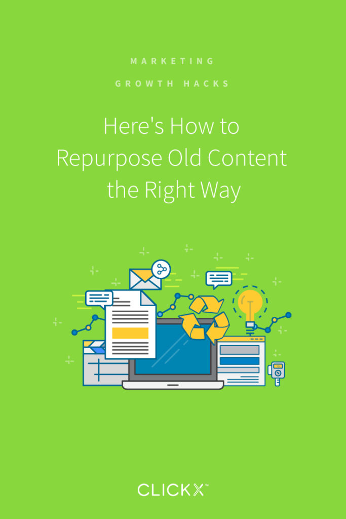 Here's How to Repurpose Old Content the Right Way | Clickx.io