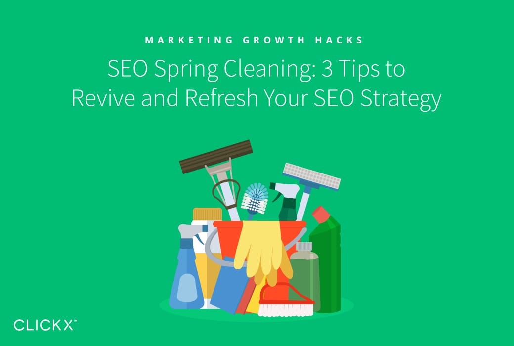SEO Spring Cleaning: 3 Tips to Revive and Refresh Your SEO Strategy | Clickx.io