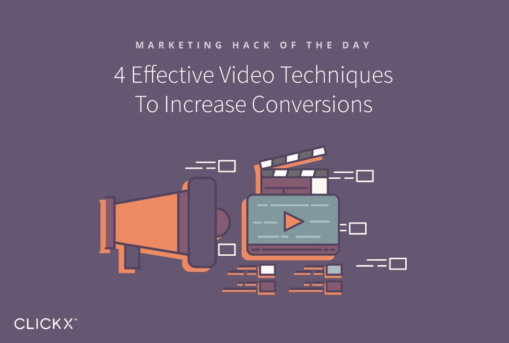 4 Effective Video Techniques To Increase Conversions | Clickx.io