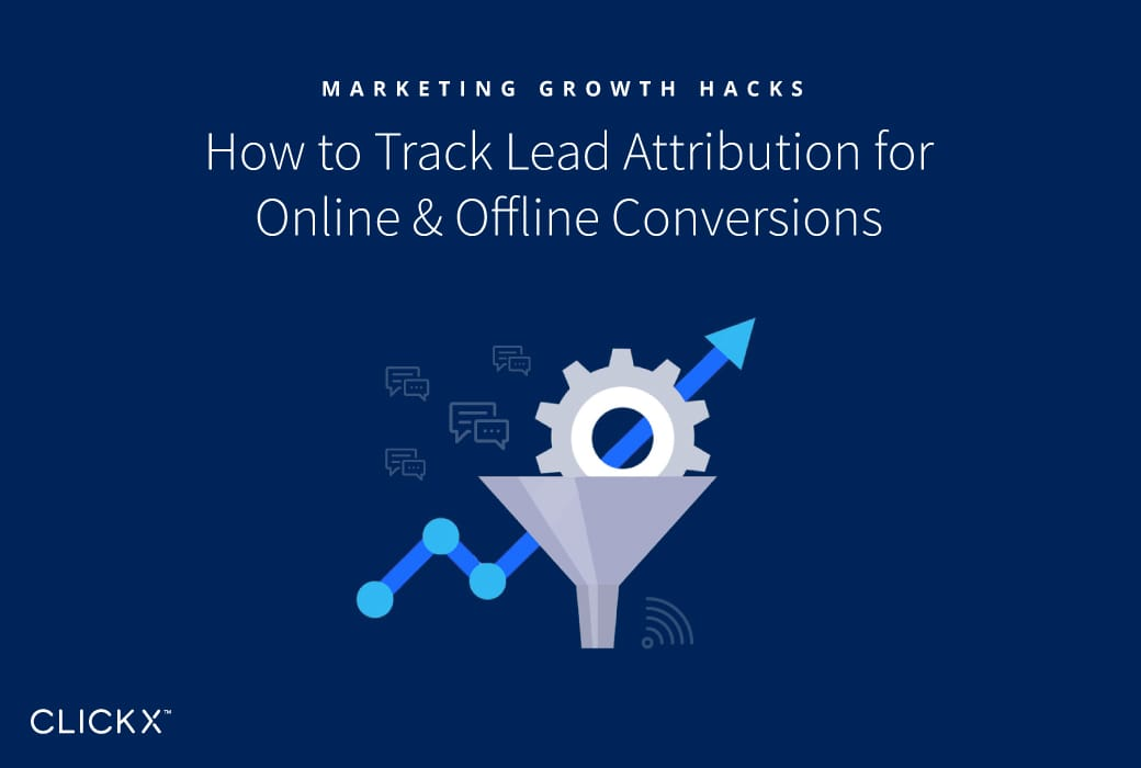 How to Track Lead Attribution for Online & Offline Conversions | Clickx.io