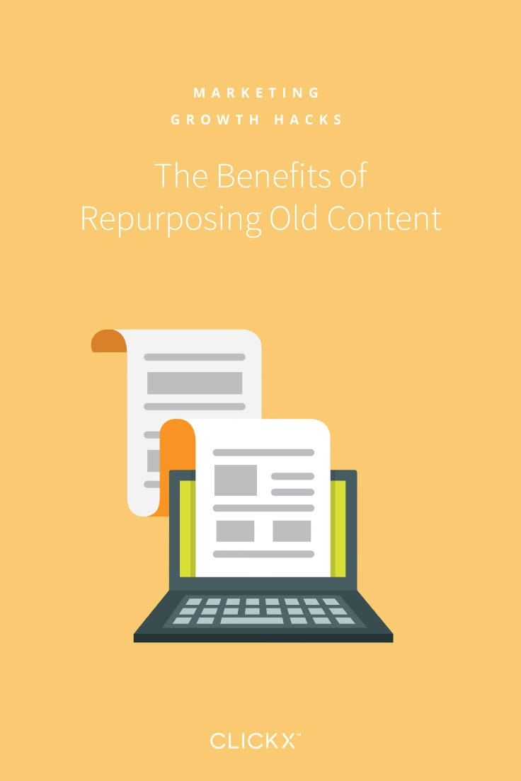 The Benefits of Repurposing Old Content | Clickx.io