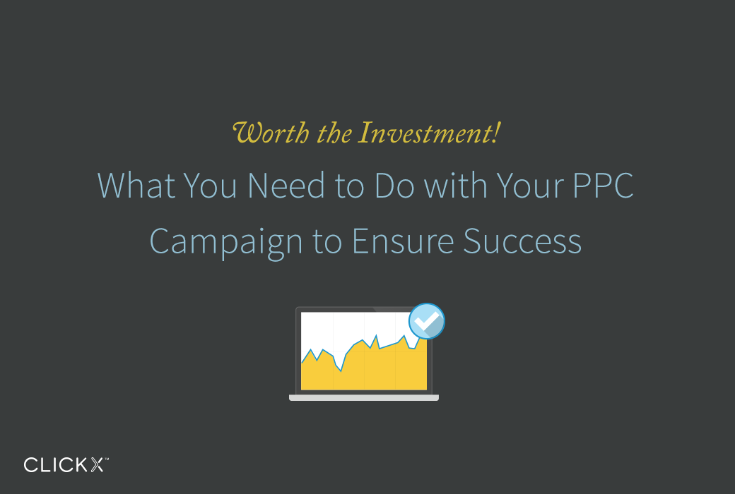 Clickx-Blog-Image-What-You-Need-to-Do-with-Your-PPC-Campaign-to-Ensure-Success