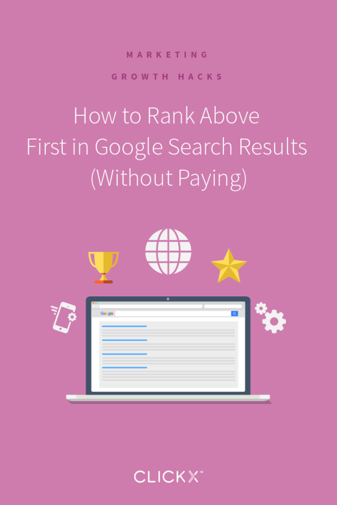 How to Rank Above First in Google Search Results (Without Paying) | Clickx.io