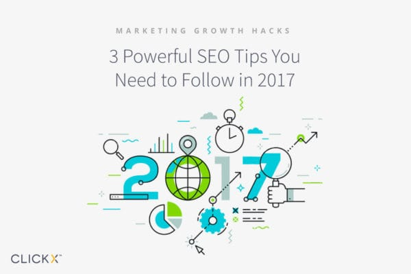 3 Powerful SEO Tips You Need to Follow in 2017 | Clickx.io