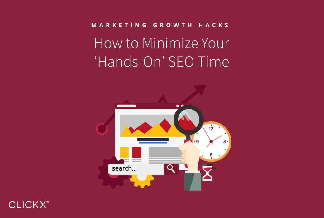 How to Minimize Your 'Hands-On' SEO Time | Clickx.io