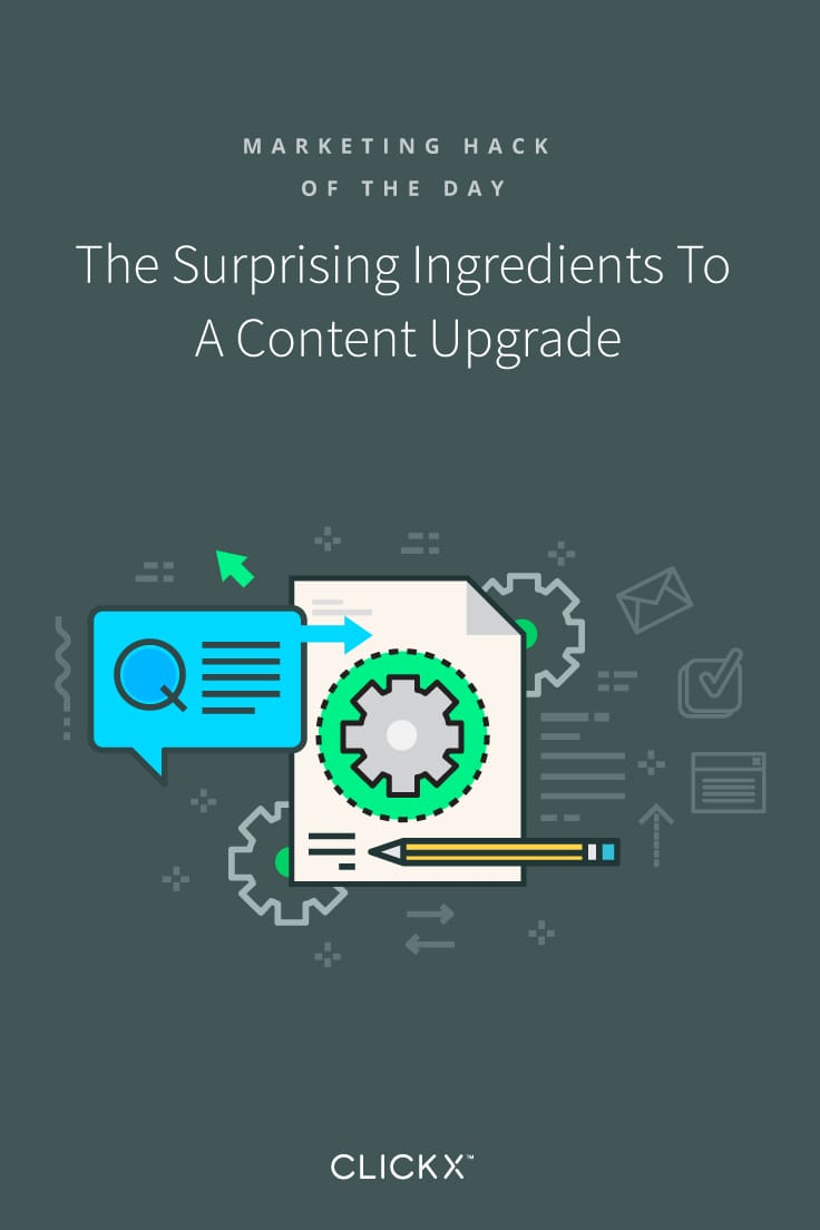 The Surprising Ingredients To A Content Upgrade | Clickx.io