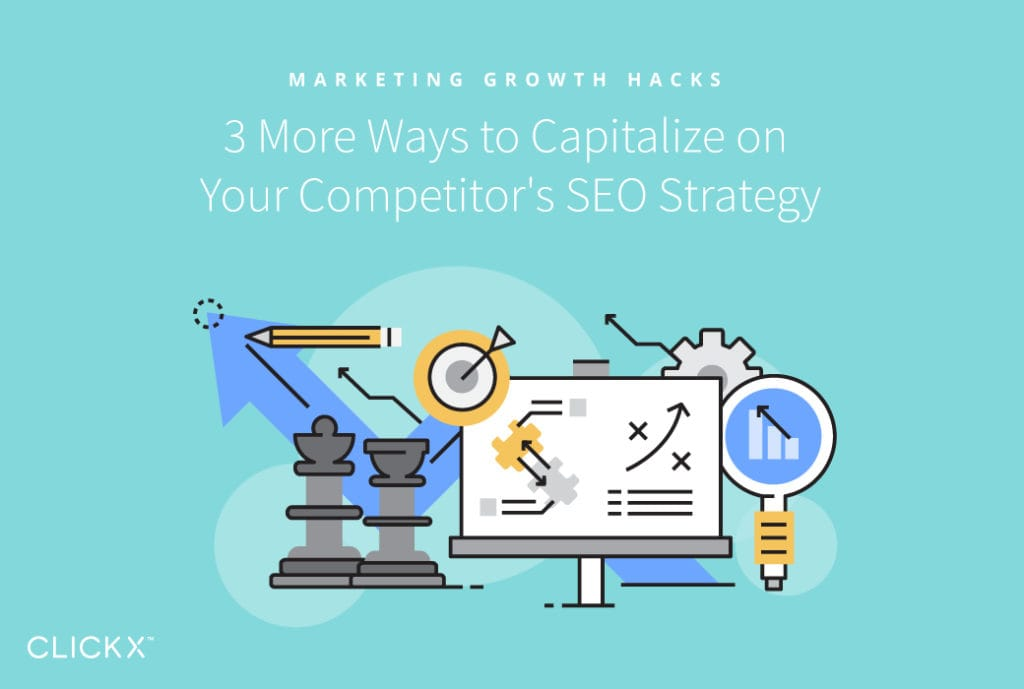 3 More Ways to Capitalize on Your Competitor's SEO Strategy | Clickx.io