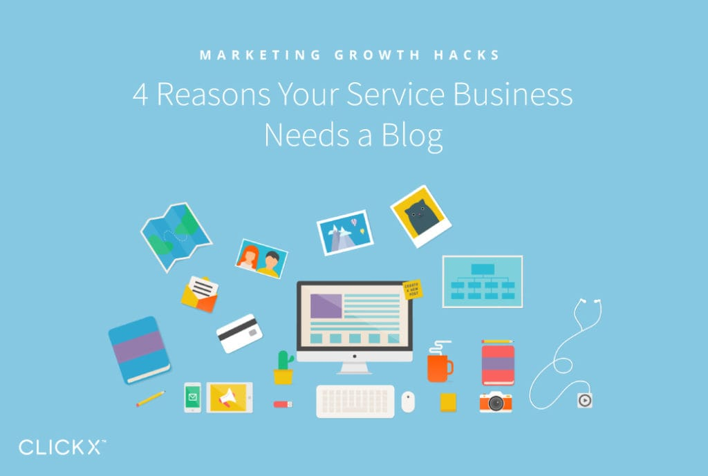 4 Reasons Your Service Business Needs a Blog | Clickx.io