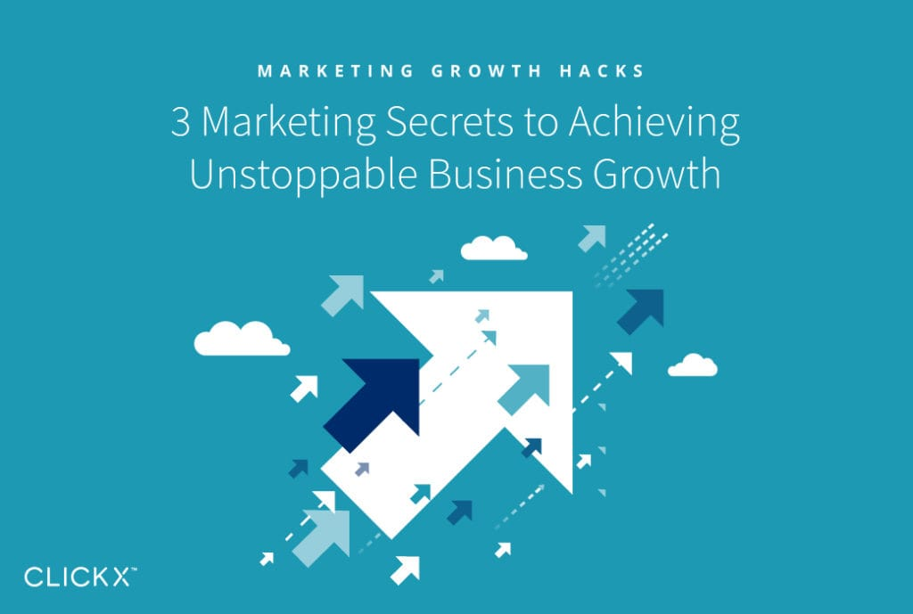 3 Marketing Secrets to Achieving Unstoppable Business Growth | Clickx.io
