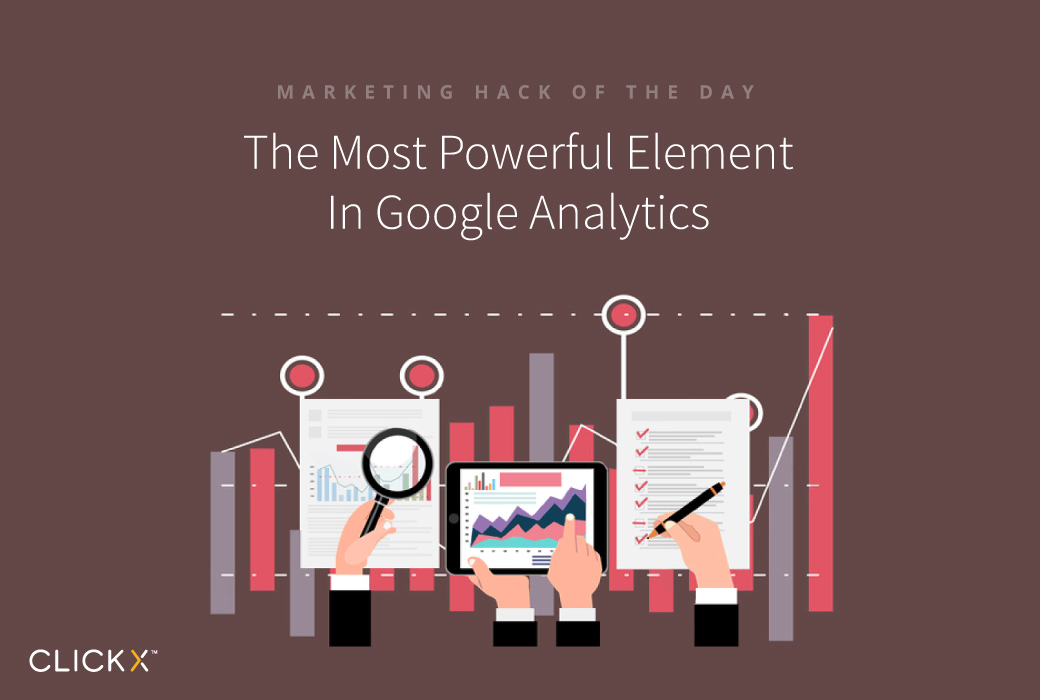 The Most Powerful Element In Google Analytics | Clickx.io