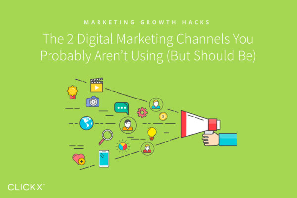 The 2 Digital Marketing Channels You Probably Aren't Using (But Should Be) | Clickx.io