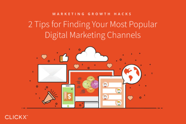2 Tips for Finding Your Most Popular Digital Marketing Channels | Clickx.io