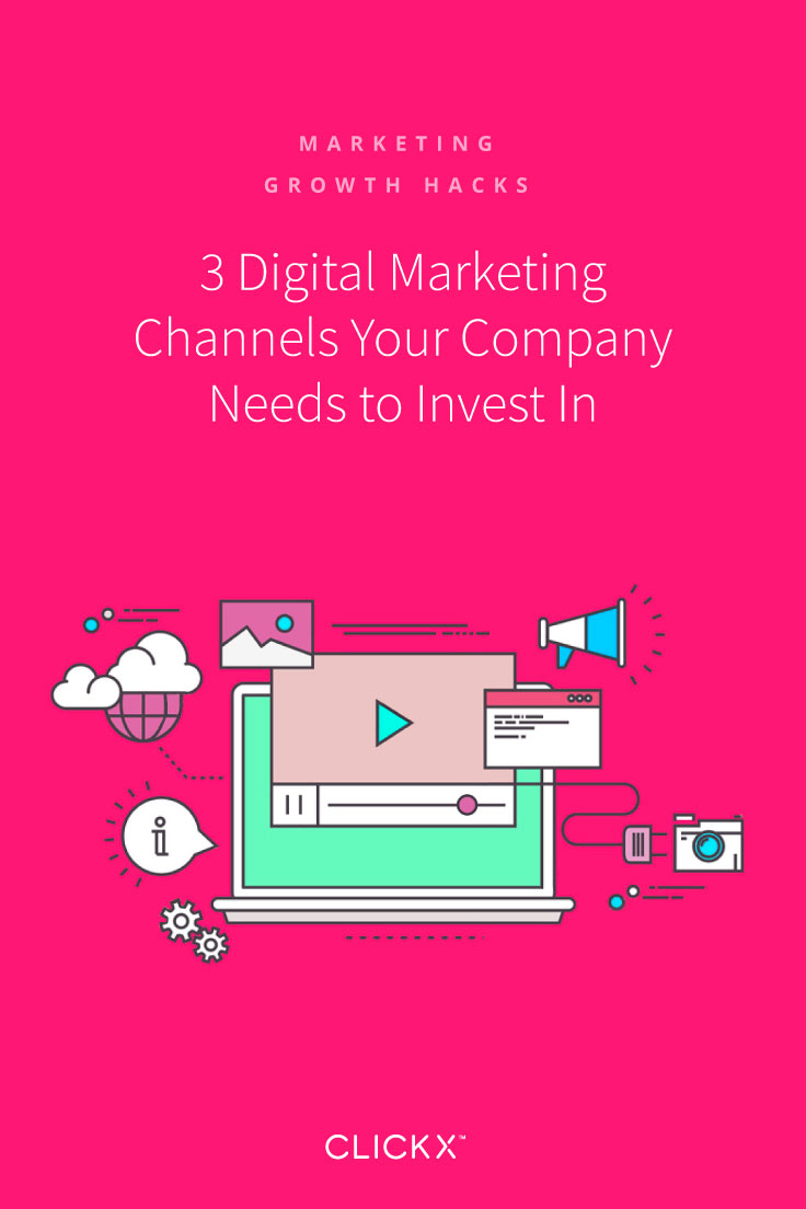 3 Digital Marketing Channels Your Company Needs to Invest In | Clickx.io