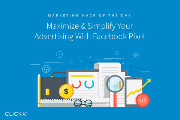 Maximize & Simplify Your Advertising With Facebook Pixel | Clickx.io