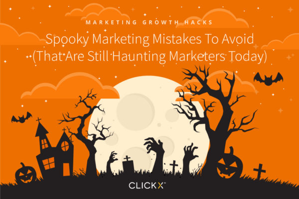 Spooky Marketing Mistakes To Avoid (That Are Still Haunting Marketers Today) | Clickx.io